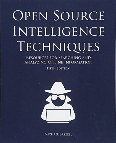 Open Source Intelligence Techniques: Resources for Searching and Analyzing Online Information por Michael Bazzell