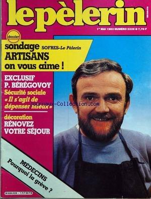 PELERIN (LE) [No 5239] du 01/05/1983 - dossier - sondage sofrez le pelerin - artisans on vous aime exclusif - p. beregovoy - securite sociale - il s'agit de depenser mieux decoration - renovez votre sejour medecins - pourquoi la greve