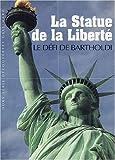 La Statue de la Liberté - Le défi de Bartholdi