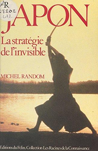 Japon : La Stratégie de l'invisible (Les racines de la connaissance) par Michel Random