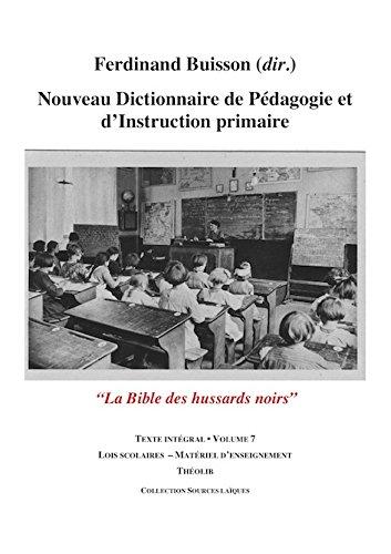 Nouveau Dictionnaire de Pedagogie et d'Instruction Primaire Volume 7 (Lois Scolaires - Materiel) par Ferdinand Buisson