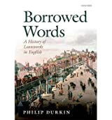 [(Borrowed Words: A History of Loanwords in English)] [Author: Philip Durkin] published on (April, 2014)