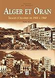 Alger et Oran : Images d'Algérie de 1900 à 1960