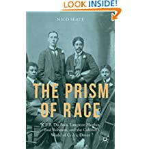 The Prism of Race: W.E.B. Du Bois, Langston Hughes, Paul Robeson, and the Colored World of Cedric Dover
