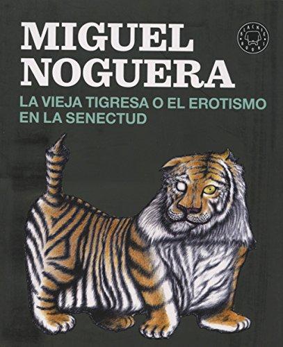 La Vieja Tigresa O El Erotismo En La Senectud por Miguel Noguera