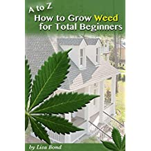 A to Z How to Grow Weed for Total Beginners  (English Edition)