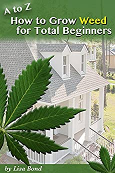A to Z How to Grow Weed for Total Beginners (English Edition) van [Bond, Lisa]
