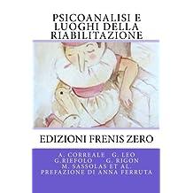 Psicoanalisi e luoghi della riabilitazione: Edizioni Frenis Zero (Collana Id-entità mediterranee)