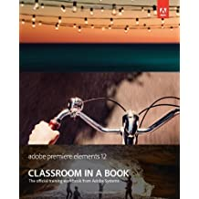 Adobe Premiere Elements 12 Classroom in a Book 1st edition by Adobe Creative Team (2013) Paperback
