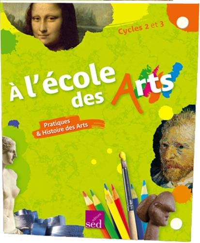A l'école des Arts, Pratiques & Histoires des Arts, Cycles 2 et 3 : 60 reproductions d'oeuvres d'art de toutes époques et de toutes techniques, 20 ... et du dessin, un guide pédagogique (1DVD) - Anello Dart
