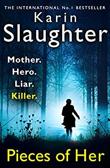 Pieces of Her: The stunning new thriller from the No. 1 global bestselling author by [Slaughter, Karin]