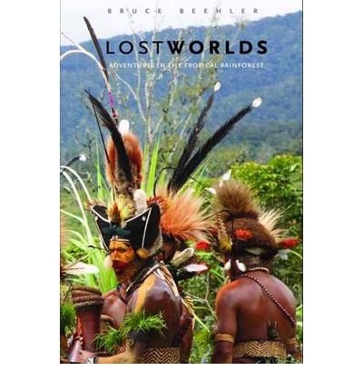 [(Lost Worlds: Adventures in the Tropical Rainforest )] [Author: Bruce M. Beehler] [May-2008]