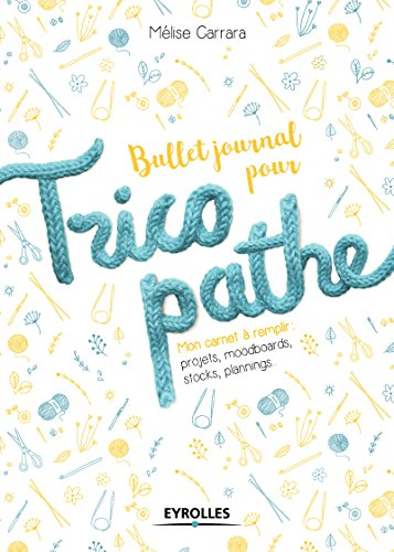 Bullet journal pour tricopathe: Mon carnet à remplir : projets, moodboards, stocks, plannings...