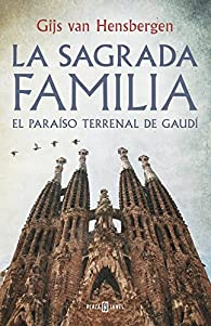 La Sagrada Familia: El paraíso terrenal de Gaudí par Gijs van Hensbergen