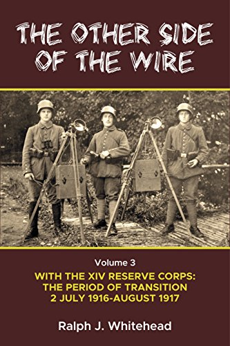 The Other Side of the Wire Volume 3: With the XIV Reserve Corps: the Period of Transition 2 July 1916-August 1917 por Ralph Whitehead