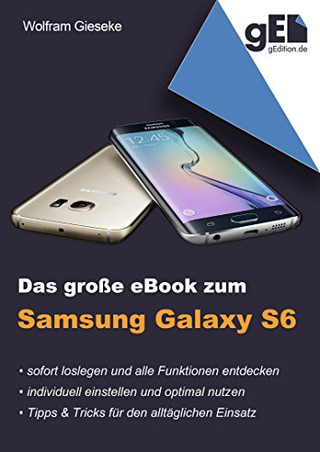 Das große eBook zum Samsung Galaxy S6: Schnell loslegen ...
