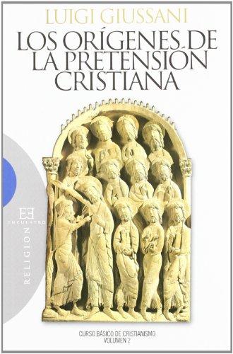 Los orígenes de la pretensión cristiana: Curso básico de cristianismo. Volumen 2 (Ensayo) por Luigi Giussani