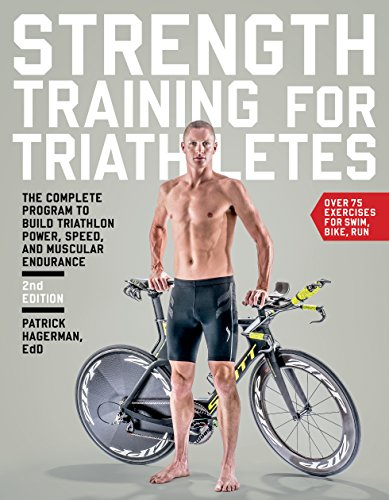 Strength Training for Triathletes: The Complete Program to Build Triathlon Power, Speed, and Muscular Endurance (English Edition) por Patrick Hagerman Ed.D.