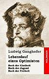 Lebenslauf eines Optimisten: Kindheit / Jugend / Freiheit - Ludwig Ganghofer