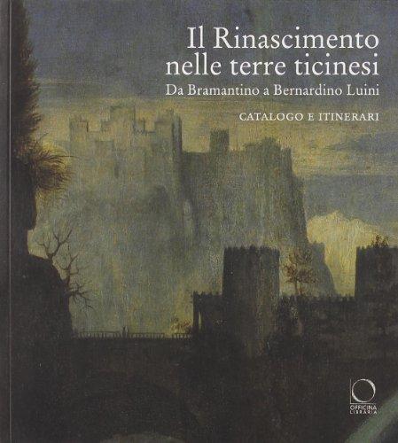 Il Rinascimento nelle terre ticinesi. Da Bramantino a Bernardino Luini. Catalogo e itinerari. Ediz. illustrata