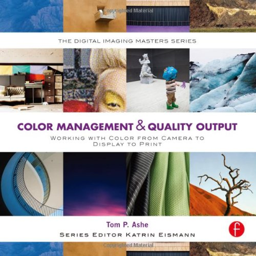 Color Management & Quality Output: Working with Color from Camera to Display to Print: (The Digital Imaging Masters Series) por Tom P. Ashe