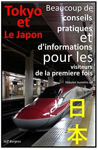 Descargar Libro Tokyo (et Le Japon) - Beaucoup de conseils pratique  et d'informations pour les visiteurs  de la première fois: (French Edition) de Jeff Burgess