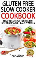 Gluten Free Slow Cooker Cookbook: The 50 Best Ever Recipes For Unforgettable Healthy Meals (English Edition)