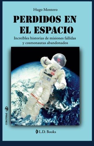 Perdidos en el espacio: Increibles historias de misiones fallidas y cosmonautas abandonados: Volume 23 (Conjuras) por Hugo Montero