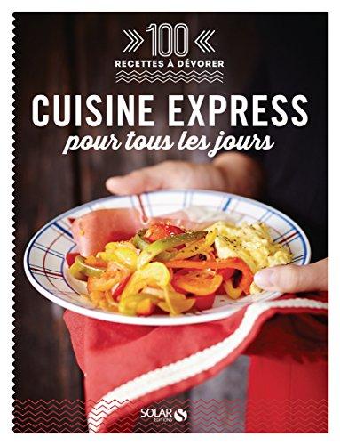 100 recettes à dévorer - Cuisine express pour tous les jours par COLLECTIF