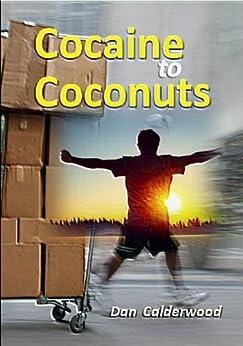 Cocaine to Coconuts (English Edition) par [Calderwood, Dan]