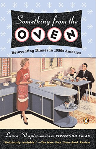 Something from the Oven: Reinventing Dinner in 1950s America por Laura Shapiro