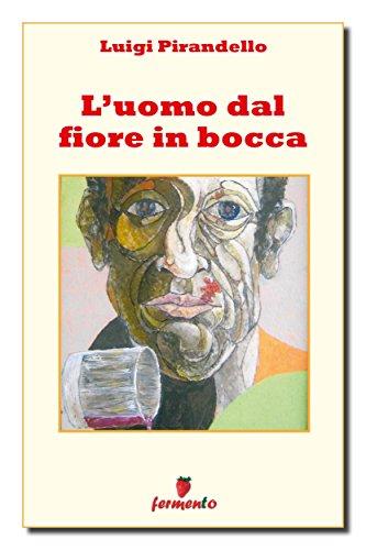 L'uomo dal fiore in bocca (Classici della letteratura e narrativa contemporanea)