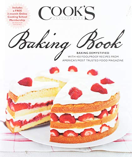 Cook's Illustrated Baking Book: Baking Demystified with 450 Foolproof Recipes from America's Most Trusted Food Magazine (Prais for the Cook's Illustrated) (Cooks Illustrated Cookies)