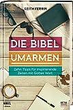 Die Bibel umarmen: Zehn Tipps für inspirierende Zeiten mit Gottes Wort