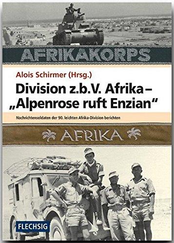 """ZEITGESCHICHTE - Division z.b.V. Afrika - \""""Alpenrose ruft Enzian\"""" - Nachrichtensoldaten der 90. leichten Afrika-Division berichten - FLECHSIG Verlag (Flechsig - Geschichte/Zeitgeschichte)"""