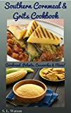 Southern Cornmeal & Grits Cookbook: Cornbread, Polenta, Casseroles & More! (Southern Cooking Recipes Book 30)