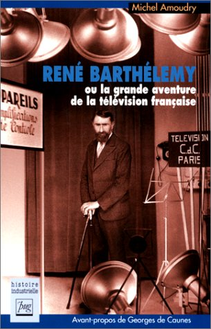 Ren Barthlemy ou La grande aventure de la tlvision franaise