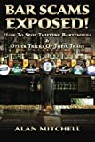 Bar Scams Exposed!: How to Spot Thieving Bartenders & Other Tricks of Their Trade by Alan Mitchell (2013-02-14)