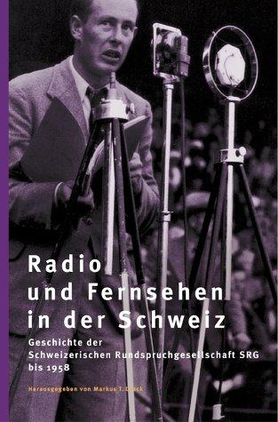 Radio und Fernsehen in der Schweiz: Geschichte der Schweizerischen Rundspruchgesellschaft SRG bis 1958