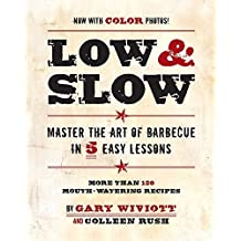 Low & Slow: Master the Art of Barbecue in 5 Easy Lessons by Wiviott, Gary, Rush, Colleen (2009) Paperback