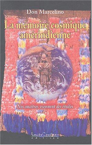La mémoire cosmique amérindienne : Nos ancêtres viennent des étoiles par Don Marcelino