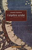 L'algèbre arabe - Genèse d'un art