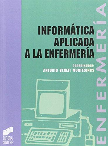 Informática aplicada a la enfermería (Enfermería, fisioterapia y podología. Serie enfermería) por Antonio Beneti Montesinos