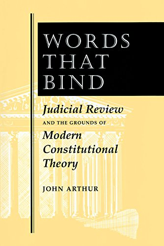 Words That Bind: Judicial Review And The Grounds Of Modern Constitutional Theory