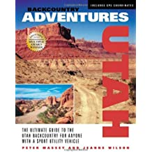 Backcountry Adventures Utah: The Ultimate Guide to the Utah Backcountry for Anyone with a Sport Utility Vehicle