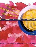 ALAIN DUCASSE, BERNARD LOISEAU ET JOEL ROBUCHON RACONTENT LA CUISINE AUX ENFANTS. Recettes pour Faustine et Pierre