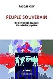 Peuple souverain - De la révolution populaire à la radicalité populiste
