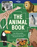 The Animal Book: Over 100 incredible creatures an how we share the planet with them (Lonely Planet Kids)