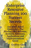 Enterprise Resource Planning 100 Success Secrets - 100 Most Asked Questions: The Missing ERP Software, Systems, Solutions, Applications and Implementations Guide by Godfrey Glenn (7-Apr-2008) Paperback...