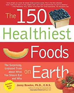 The 150 Healthiest Foods on Earth: The Surprising, Unbiased Truth about What You Should Eat and Why von [Bowden, Jonny]